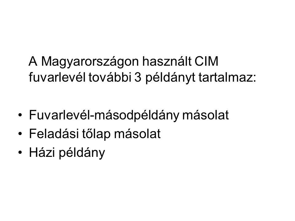 A Magyarországon használt CIM fuvarlevél további 3 példányt tartalmaz: •Fuvarlevél-másodpéldány másolat •Feladási tőlap másolat •Házi példány