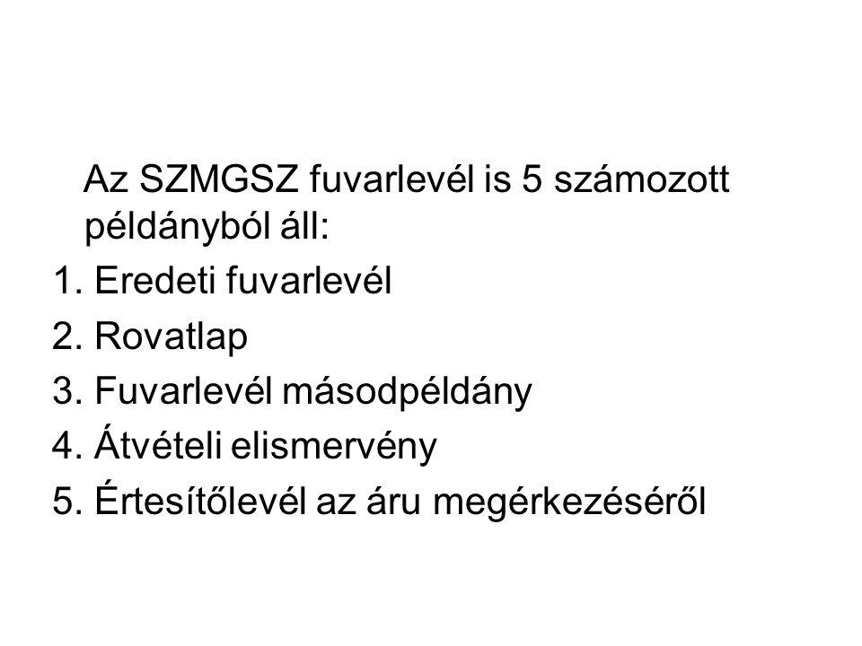 Az SZMGSZ fuvarlevél is 5 számozott példányból áll: 1. Eredeti fuvarlevél 2. Rovatlap 3. Fuvarlevél másodpéldány 4. Átvételi elismervény 5. Értesítőle