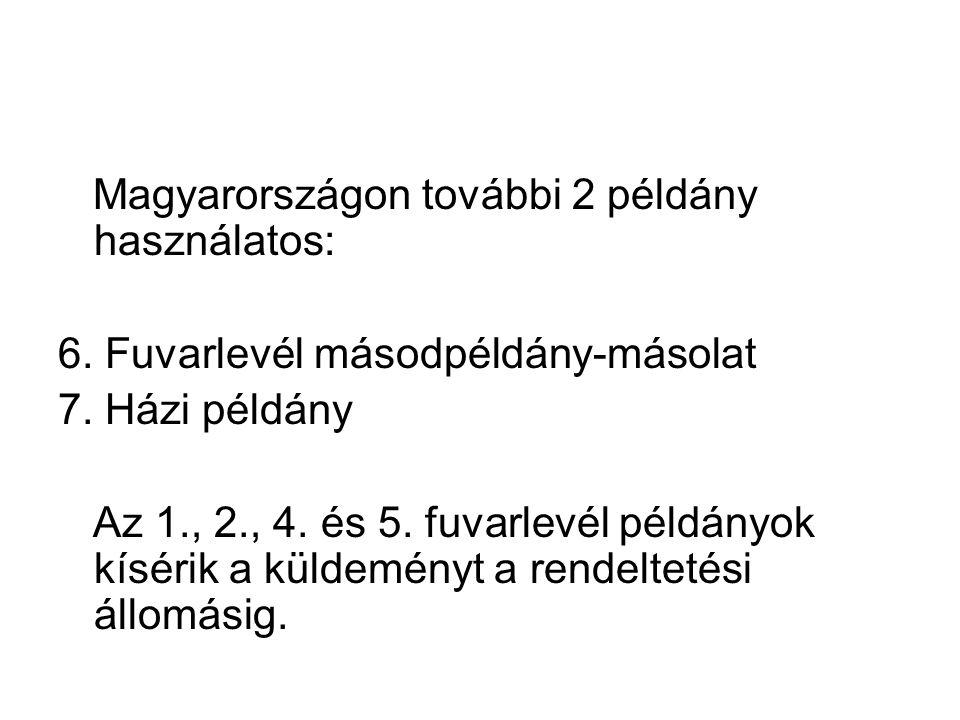 Magyarországon további 2 példány használatos: 6. Fuvarlevél másodpéldány-másolat 7. Házi példány Az 1., 2., 4. és 5. fuvarlevél példányok kísérik a kü