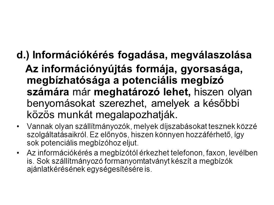 d.) Információkérés fogadása, megválaszolása Az információnyújtás formája, gyorsasága, megbízhatósága a potenciális megbízó számára már meghatározó le