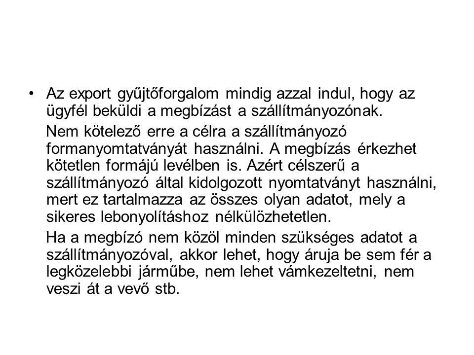 •Az export gyűjtőforgalom mindig azzal indul, hogy az ügyfél beküldi a megbízást a szállítmányozónak. Nem kötelező erre a célra a szállítmányozó forma