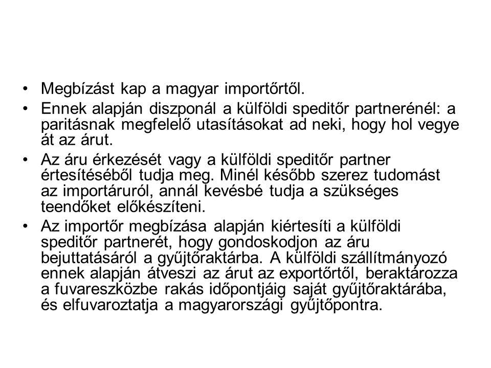 •Megbízást kap a magyar importőrtől. •Ennek alapján diszponál a külföldi speditőr partnerénél: a paritásnak megfelelő utasításokat ad neki, hogy hol v