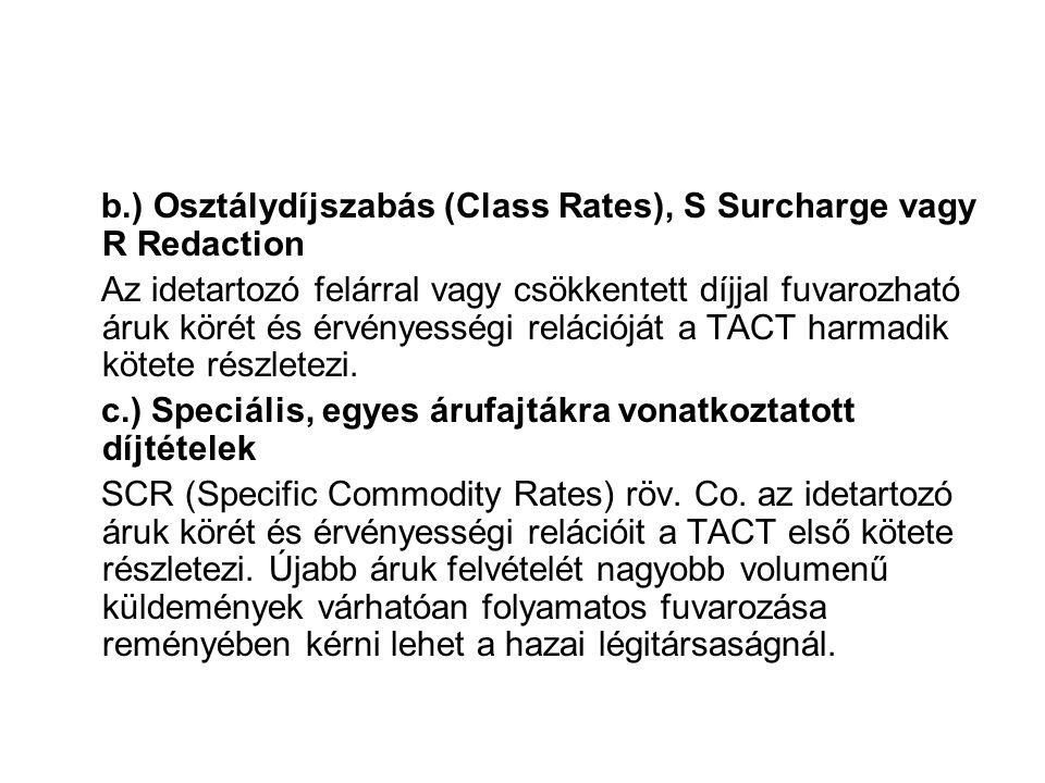 b.) Osztálydíjszabás (Class Rates), S Surcharge vagy R Redaction Az idetartozó felárral vagy csökkentett díjjal fuvarozható áruk körét és érvényességi