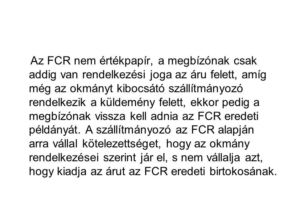 Az FCR nem értékpapír, a megbízónak csak addig van rendelkezési joga az áru felett, amíg még az okmányt kibocsátó szállítmányozó rendelkezik a küldemé