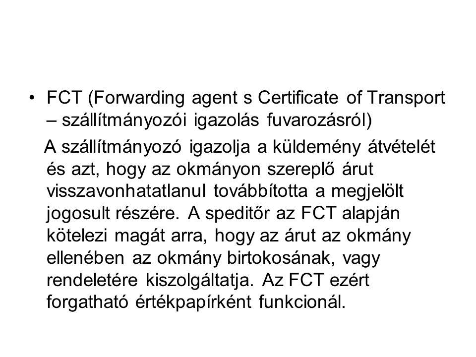 •FCT (Forwarding agent s Certificate of Transport – szállítmányozói igazolás fuvarozásról) A szállítmányozó igazolja a küldemény átvételét és azt, hog