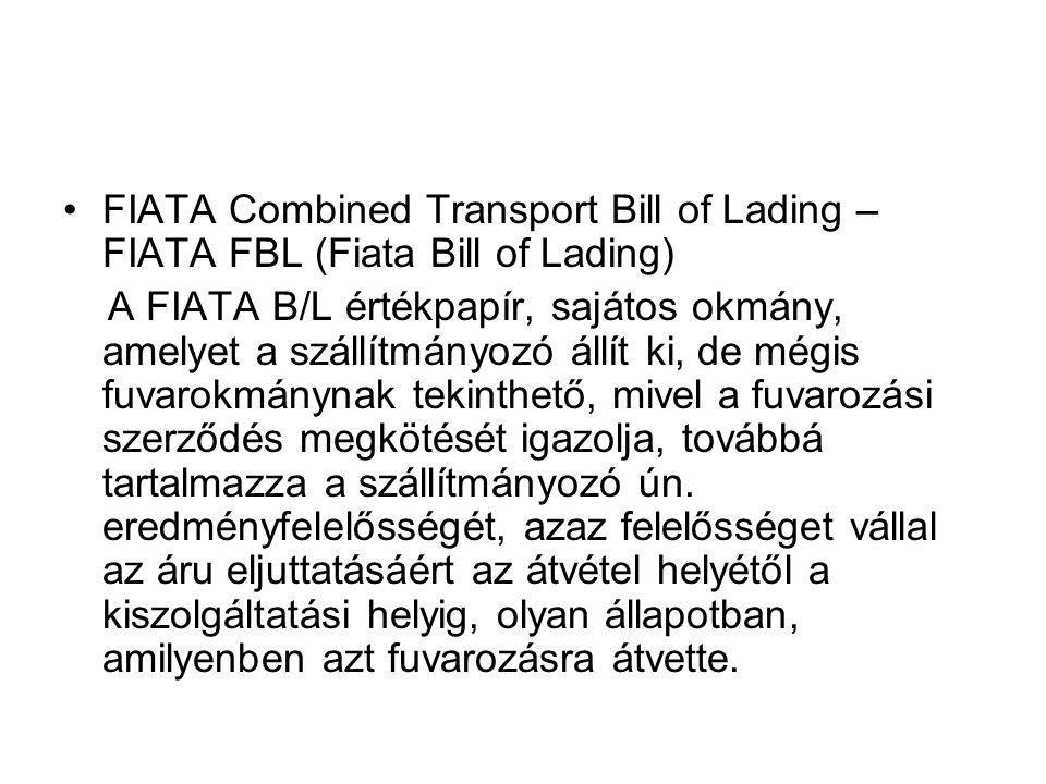•FIATA Combined Transport Bill of Lading – FIATA FBL (Fiata Bill of Lading) A FIATA B/L értékpapír, sajátos okmány, amelyet a szállítmányozó állít ki,