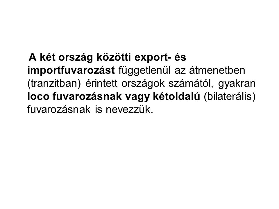 A két ország közötti export- és importfuvarozást függetlenül az átmenetben (tranzitban) érintett országok számától, gyakran loco fuvarozásnak vagy két