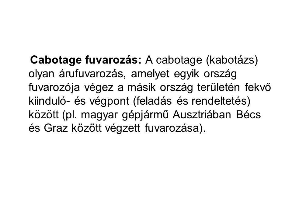 Cabotage fuvarozás: A cabotage (kabotázs) olyan árufuvarozás, amelyet egyik ország fuvarozója végez a másik ország területén fekvő kiinduló- és végpon