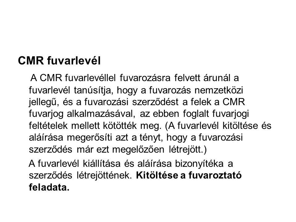 CMR fuvarlevél A CMR fuvarlevéllel fuvarozásra felvett árunál a fuvarlevél tanúsítja, hogy a fuvarozás nemzetközi jellegű, és a fuvarozási szerződést