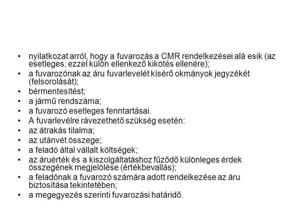 •nyilatkozat arról, hogy a fuvarozás a CMR rendelkezései alá esik (az esetleges, ezzel külön ellenkező kikötés ellenére); •a fuvarozónak az áru fuvarl