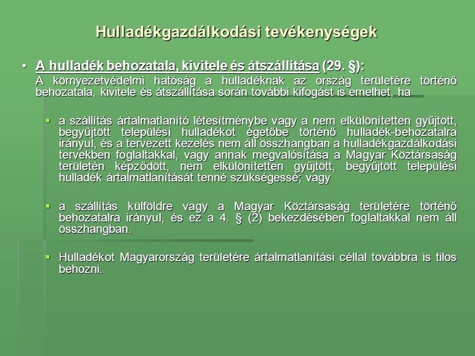 Hulladékgazdálkodási tevékenységek •A hulladék behozatala, kivitele és átszállítása (29. §): A környezetvédelmi hatóság a hulladéknak az ország terüle