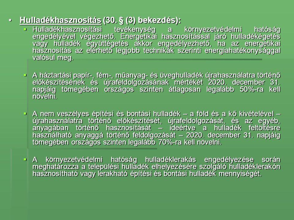 •Hulladékhasznosítás (30. § (3) bekezdés):  Hulladékhasznosítási tevékenység a környezetvédelmi hatóság engedélyével végezhető. Energetikai hasznosít