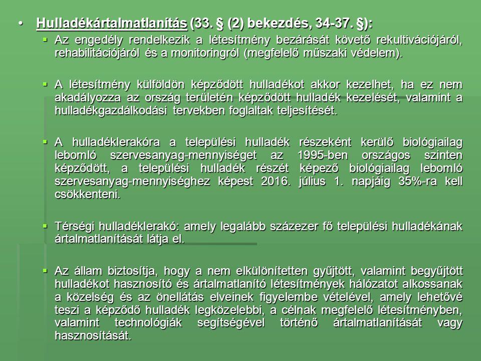 •Hulladékártalmatlanítás (33. § (2) bekezdés, 34-37. §):  Az engedély rendelkezik a létesítmény bezárását követő rekultivációjáról, rehabilitációjáró