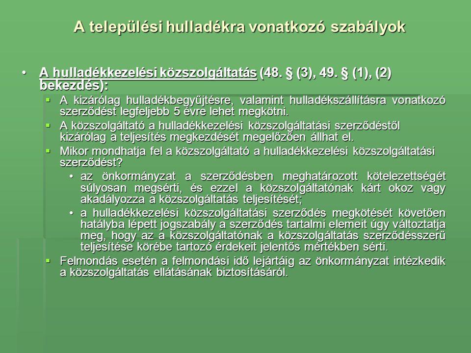 A települési hulladékra vonatkozó szabályok •A hulladékkezelési közszolgáltatás (48. § (3), 49. § (1), (2) bekezdés):  A kizárólag hulladékbegyűjtésr