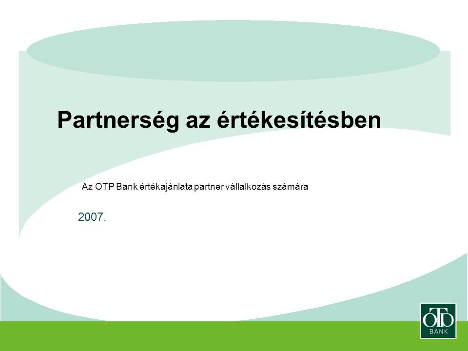 Partnerség az értékesítésben 2007. Az OTP Bank értékajánlata partner vállalkozás számára