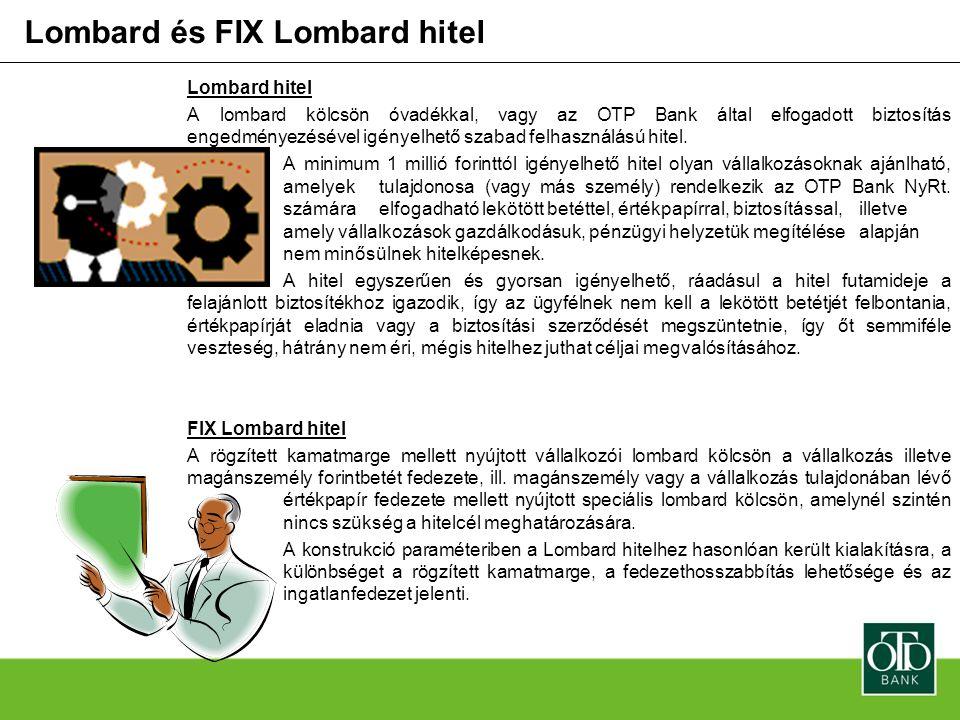 Lombard és FIX Lombard hitel Lombard hitel A lombard kölcsön óvadékkal, vagy az OTP Bank által elfogadott biztosítás engedményezésével igényelhető sza