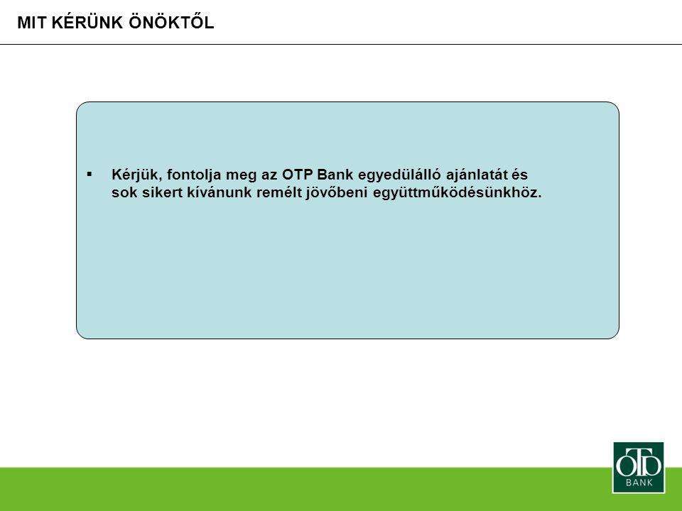 MIT KÉRÜNK ÖNÖKTŐL  Kérjük, fontolja meg az OTP Bank egyedülálló ajánlatát és sok sikert kívánunk remélt jövőbeni együttműködésünkhöz.