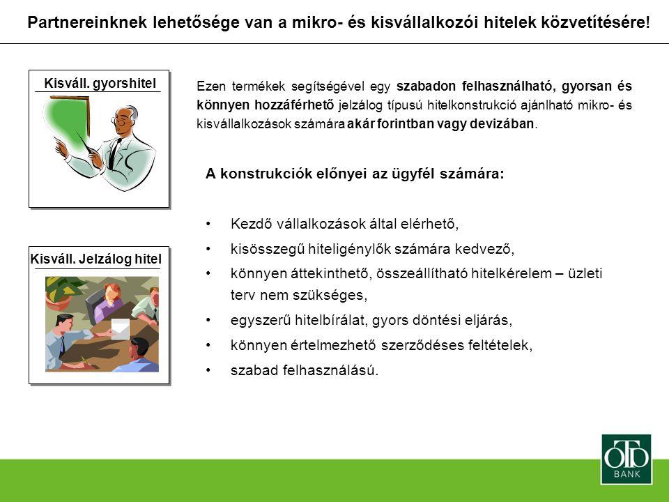 Partnereinknek lehetősége van a mikro- és kisvállalkozói hitelek közvetítésére! Kisváll. gyorshitel Kisváll. Jelzálog hitel Ezen termékek segítségével