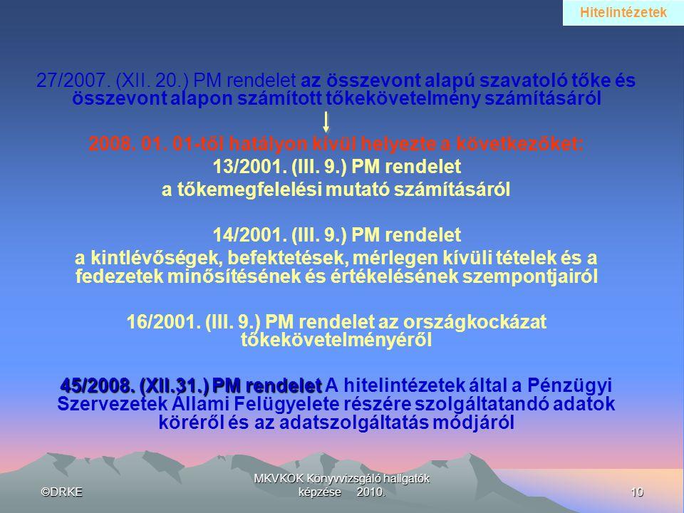 ©DRKE10 MKVKOK Könyvvizsgáló hallgatók képzése 2010. 27/2007. (XII. 20.) PM rendelet az összevont alapú szavatoló tőke és összevont alapon számított t
