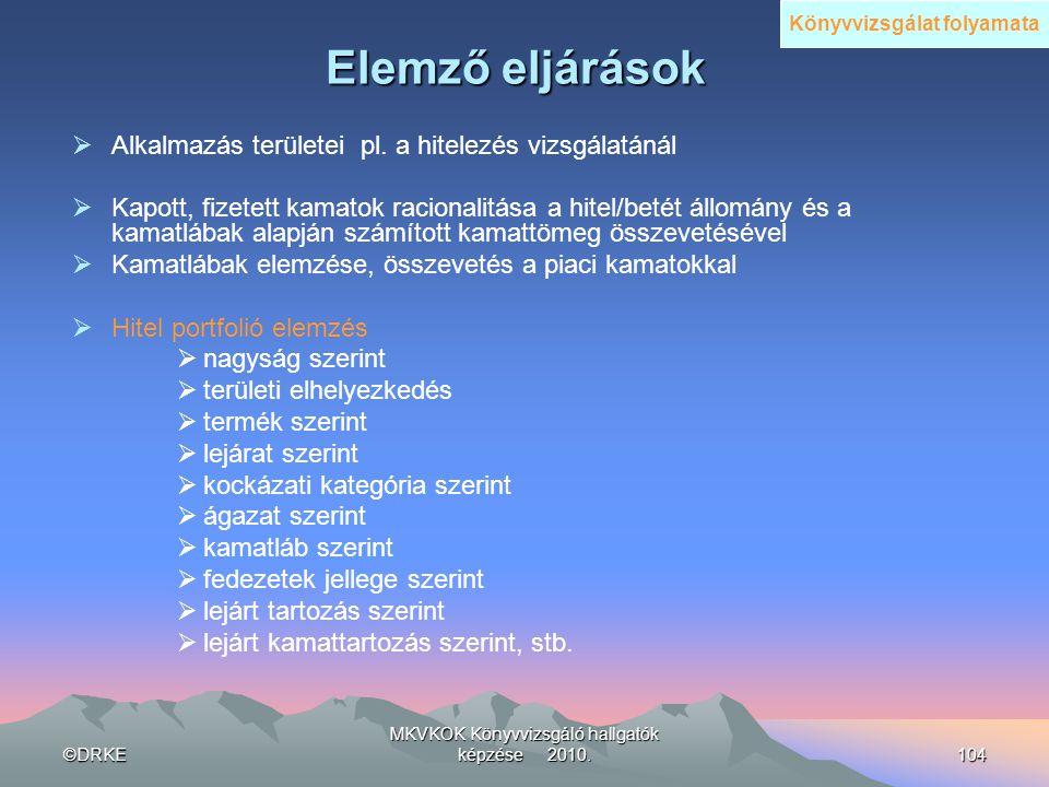 ©DRKE MKVKOK Könyvvizsgáló hallgatók képzése 2010.104 Elemző eljárások  Alkalmazás területei pl. a hitelezés vizsgálatánál  Kapott, fizetett kamatok