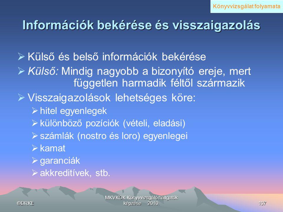 ©DRKE MKVKOK Könyvvizsgáló hallgatók képzése 2010.107 Információk bekérése és visszaigazolás  Külső és belső információk bekérése  Külső: Mindig nag