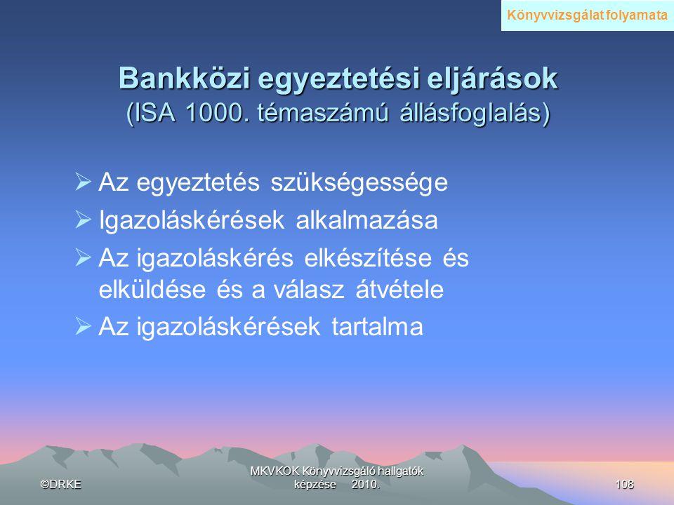 ©DRKE MKVKOK Könyvvizsgáló hallgatók képzése 2010.108 Bankközi egyeztetési eljárások (ISA 1000. témaszámú állásfoglalás)  Az egyeztetés szükségessége