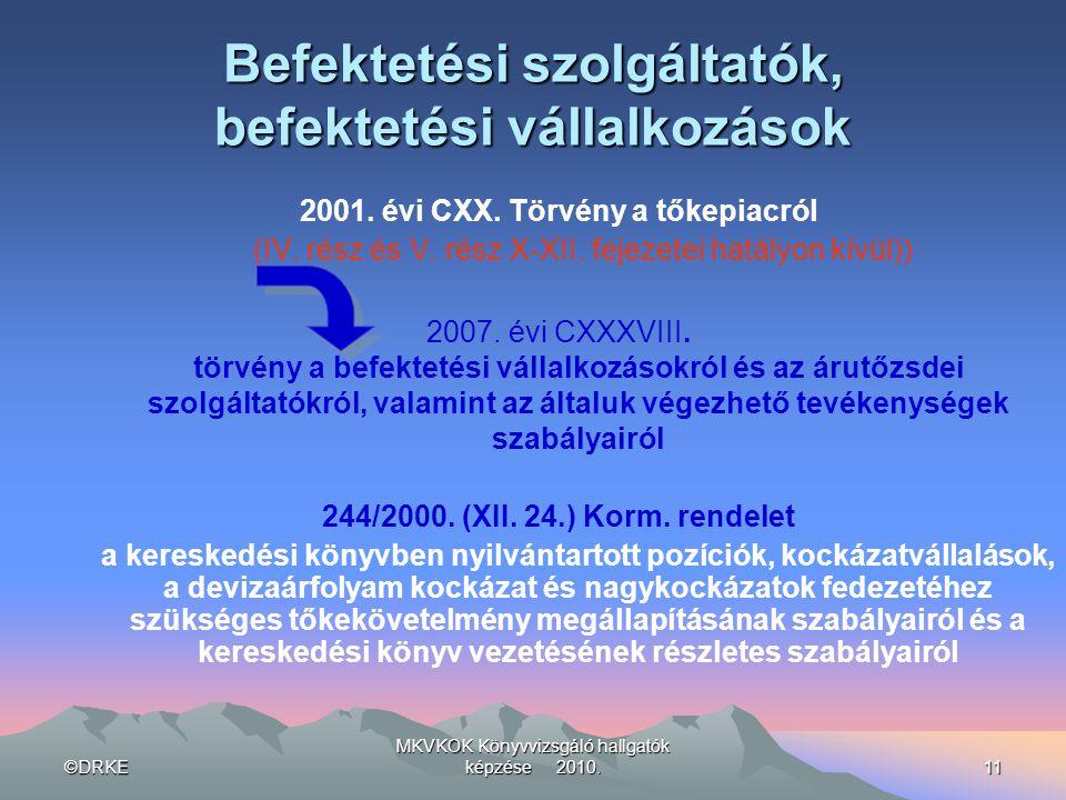 ©DRKE MKVKOK Könyvvizsgáló hallgatók képzése 2010.11 Befektetési szolgáltatók, befektetési vállalkozások 2001. évi CXX. Törvény a tőkepiacról (IV. rés