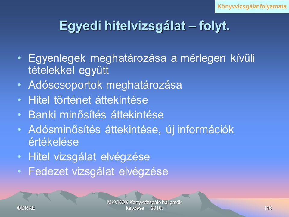©DRKE MKVKOK Könyvvizsgáló hallgatók képzése 2010.116 Egyedi hitelvizsgálat – folyt. •Egyenlegek meghatározása a mérlegen kívüli tételekkel együtt •Ad