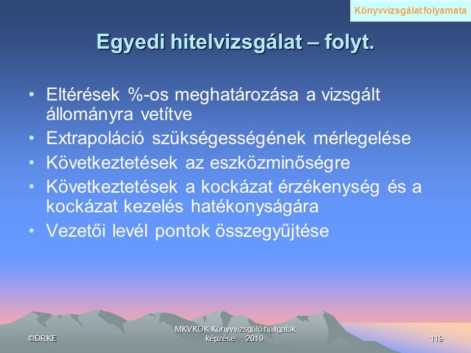 ©DRKE MKVKOK Könyvvizsgáló hallgatók képzése 2010.119 Egyedi hitelvizsgálat – folyt. •Eltérések %-os meghatározása a vizsgált állományra vetítve •Extr