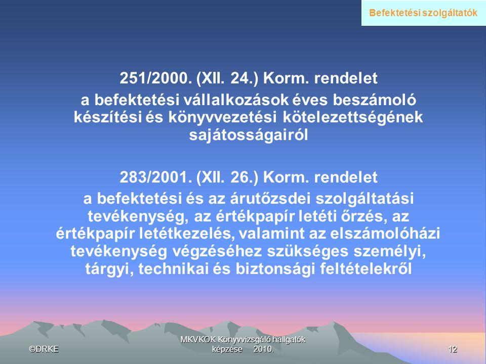 ©DRKE12 MKVKOK Könyvvizsgáló hallgatók képzése 2010. 251/2000. (XII. 24.) Korm. rendelet a befektetési vállalkozások éves beszámoló készítési és könyv