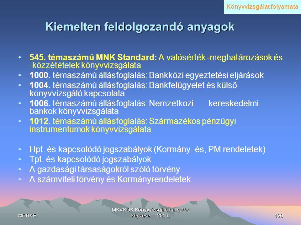 ©DRKE MKVKOK Könyvvizsgáló hallgatók képzése 2010.126 Kiemelten feldolgozandó anyagok •545. témaszámú MNK Standard: A valósérték -meghatározások és -k