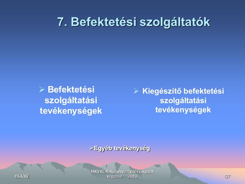 ©DRKE MKVKOK Könyvvizsgáló hallgatók képzése 2010.127 7. Befektetési szolgáltatók  Befektetési szolgáltatási tevékenységek   Kiegészítő befektetési