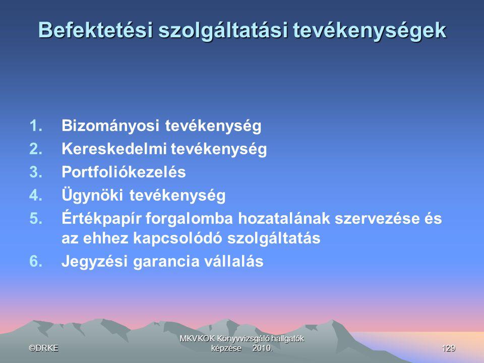 ©DRKE MKVKOK Könyvvizsgáló hallgatók képzése 2010.129 Befektetési szolgáltatási tevékenységek 1.Bizományosi tevékenység 2.Kereskedelmi tevékenység 3.P