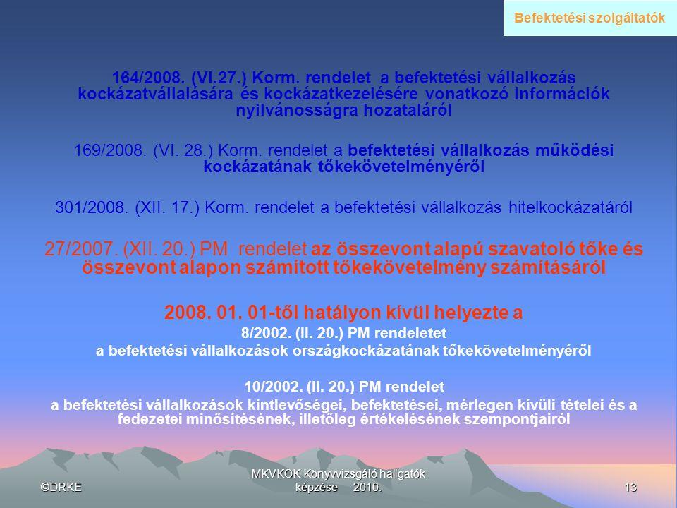 ©DRKE13 MKVKOK Könyvvizsgáló hallgatók képzése 2010. 164/2008. (VI.27.) Korm. rendelet a befektetési vállalkozás kockázatvállalására és kockázatkezelé