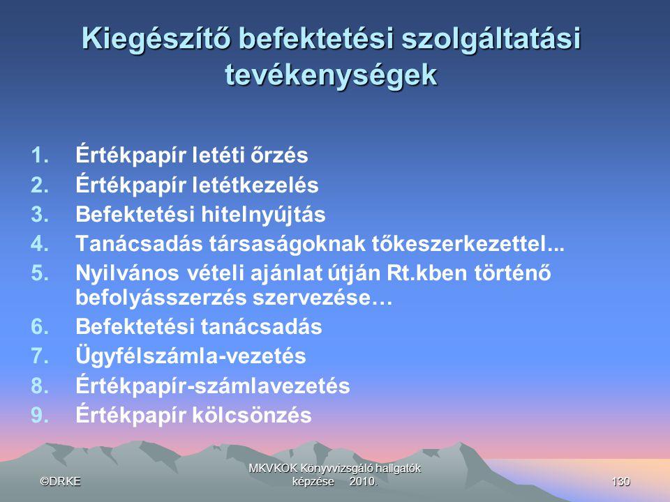 ©DRKE MKVKOK Könyvvizsgáló hallgatók képzése 2010.130 Kiegészítő befektetési szolgáltatási tevékenységek 1.Értékpapír letéti őrzés 2.Értékpapír letétk