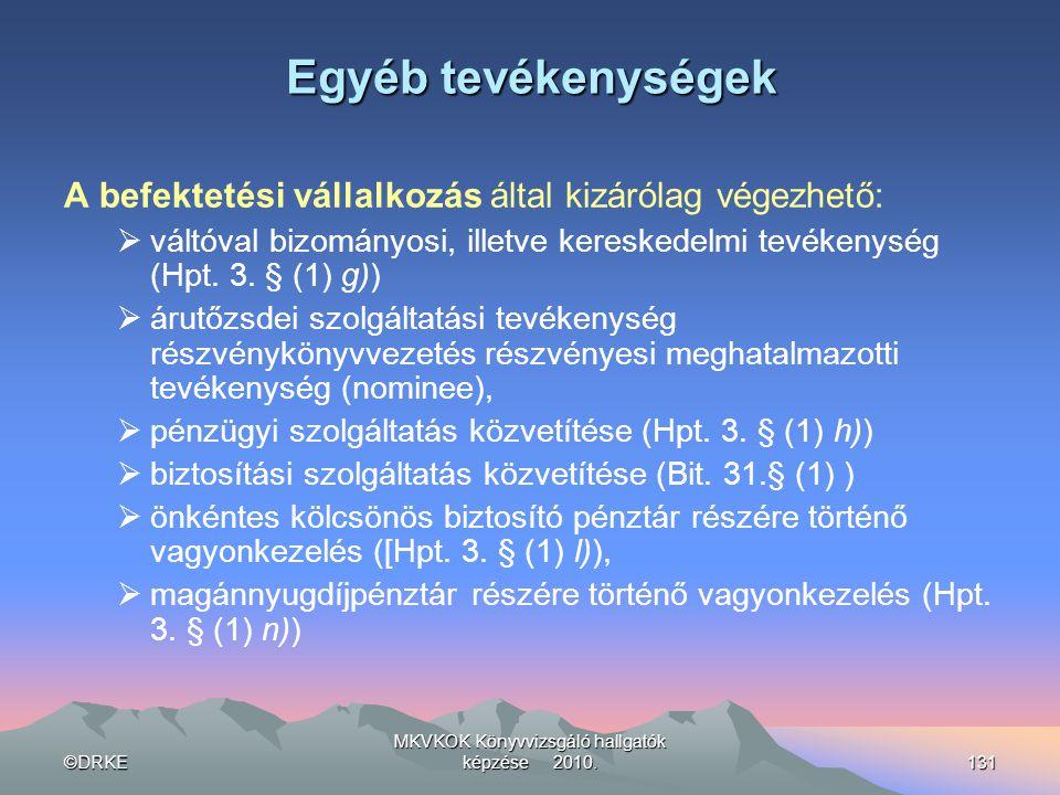 ©DRKE MKVKOK Könyvvizsgáló hallgatók képzése 2010.131 Egyéb tevékenységek A befektetési vállalkozás által kizárólag végezhető:  váltóval bizományosi,
