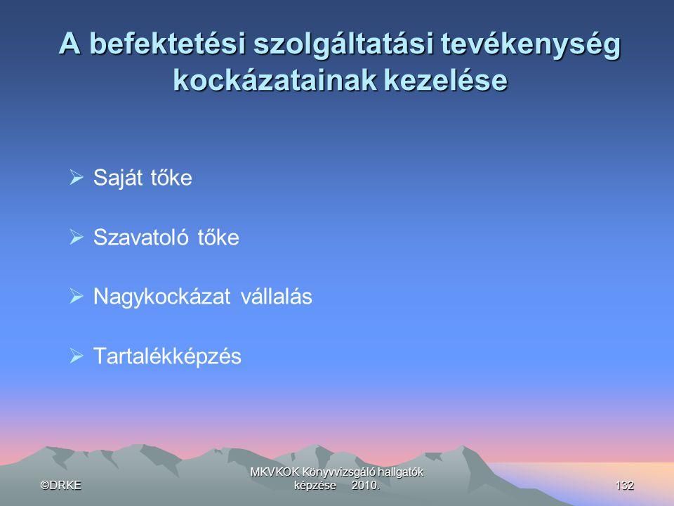 ©DRKE MKVKOK Könyvvizsgáló hallgatók képzése 2010.132 A befektetési szolgáltatási tevékenység kockázatainak kezelése  Saját tőke  Szavatoló tőke  N