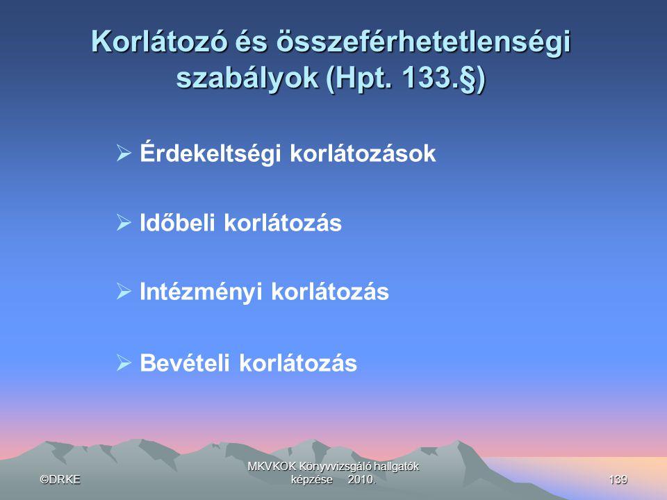 ©DRKE MKVKOK Könyvvizsgáló hallgatók képzése 2010.139 Korlátozó és összeférhetetlenségi szabályok (Hpt. 133.§)  Érdekeltségi korlátozások  Időbeli k