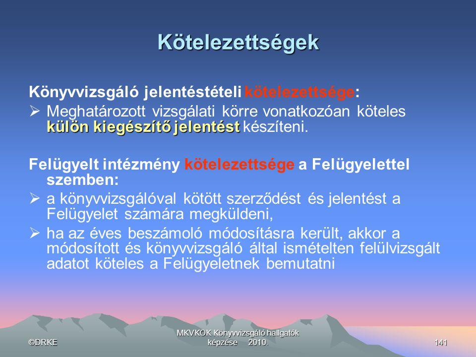 ©DRKE MKVKOK Könyvvizsgáló hallgatók képzése 2010.141 Kötelezettségek Könyvvizsgáló jelentéstételi kötelezettsége: külön kiegészítő jelentést  Meghat