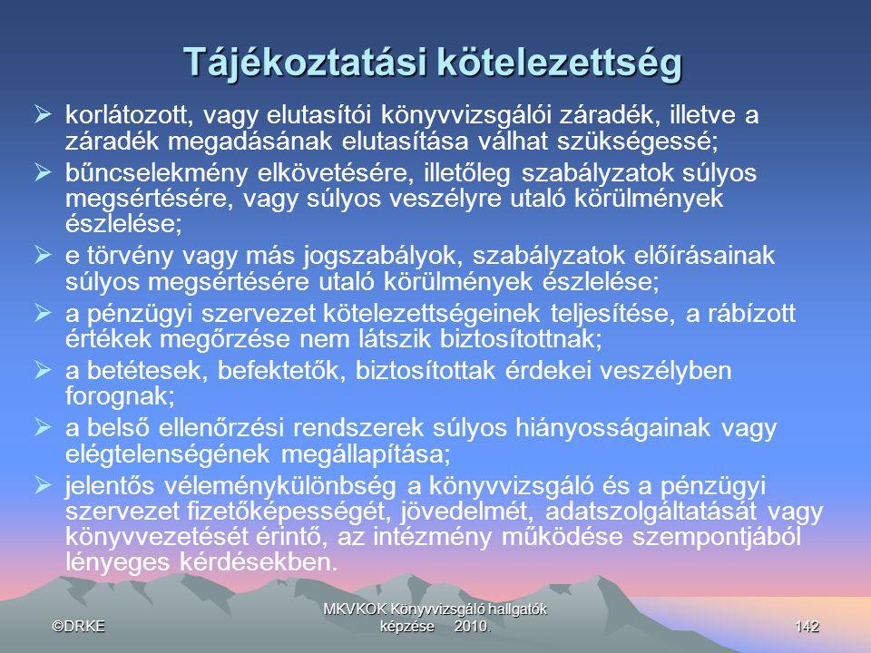 ©DRKE MKVKOK Könyvvizsgáló hallgatók képzése 2010.142 Tájékoztatási kötelezettség  korlátozott, vagy elutasítói könyvvizsgálói záradék, illetve a zár