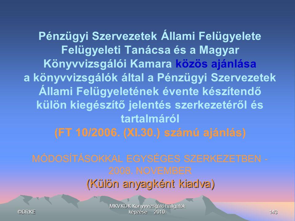 ©DRKE143 MKVKOK Könyvvizsgáló hallgatók képzése 2010. (Külön anyagként kiadva) Pénzügyi Szervezetek Állami Felügyelete Felügyeleti Tanácsa és a Magyar