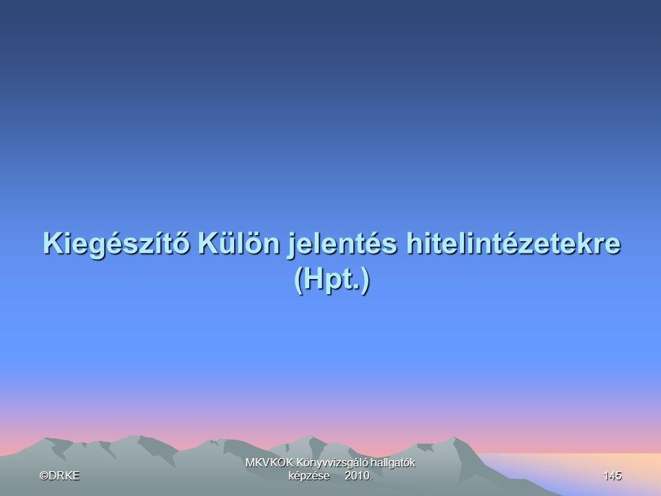 ©DRKE MKVKOK Könyvvizsgáló hallgatók képzése 2010.145 Kiegészítő Külön jelentés hitelintézetekre (Hpt.)