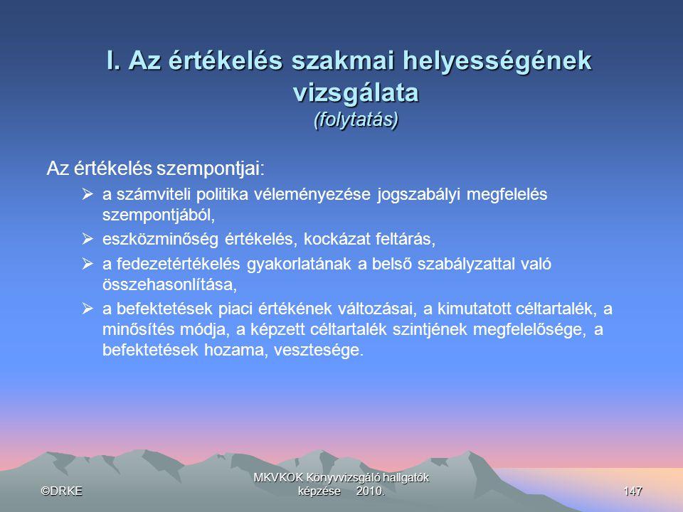 ©DRKE MKVKOK Könyvvizsgáló hallgatók képzése 2010.147 I. Az értékelés szakmai helyességének vizsgálata (folytatás) Az értékelés szempontjai:  a számv