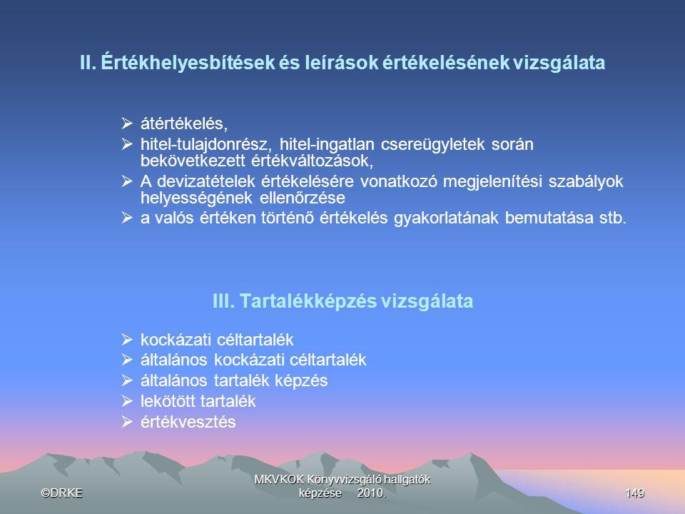 ©DRKE MKVKOK Könyvvizsgáló hallgatók képzése 2010.149 II. Értékhelyesbítések és leírások értékelésének vizsgálata  átértékelés,  hitel-tulajdonrész,