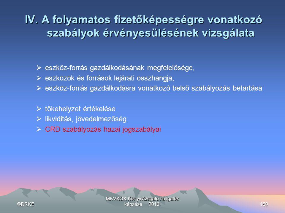 ©DRKE MKVKOK Könyvvizsgáló hallgatók képzése 2010.150 IV. A folyamatos fizetőképességre vonatkozó szabályok érvényesülésének vizsgálata  eszköz-forrá