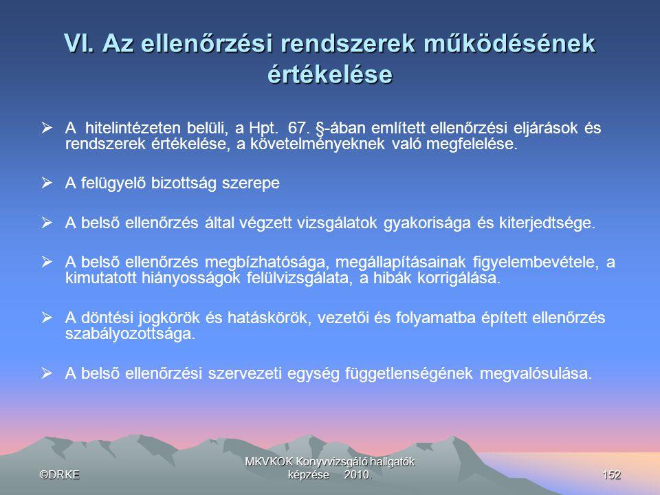 ©DRKE MKVKOK Könyvvizsgáló hallgatók képzése 2010.152 VI. Az ellenőrzési rendszerek működésének értékelése  A hitelintézeten belüli, a Hpt. 67. §-ába