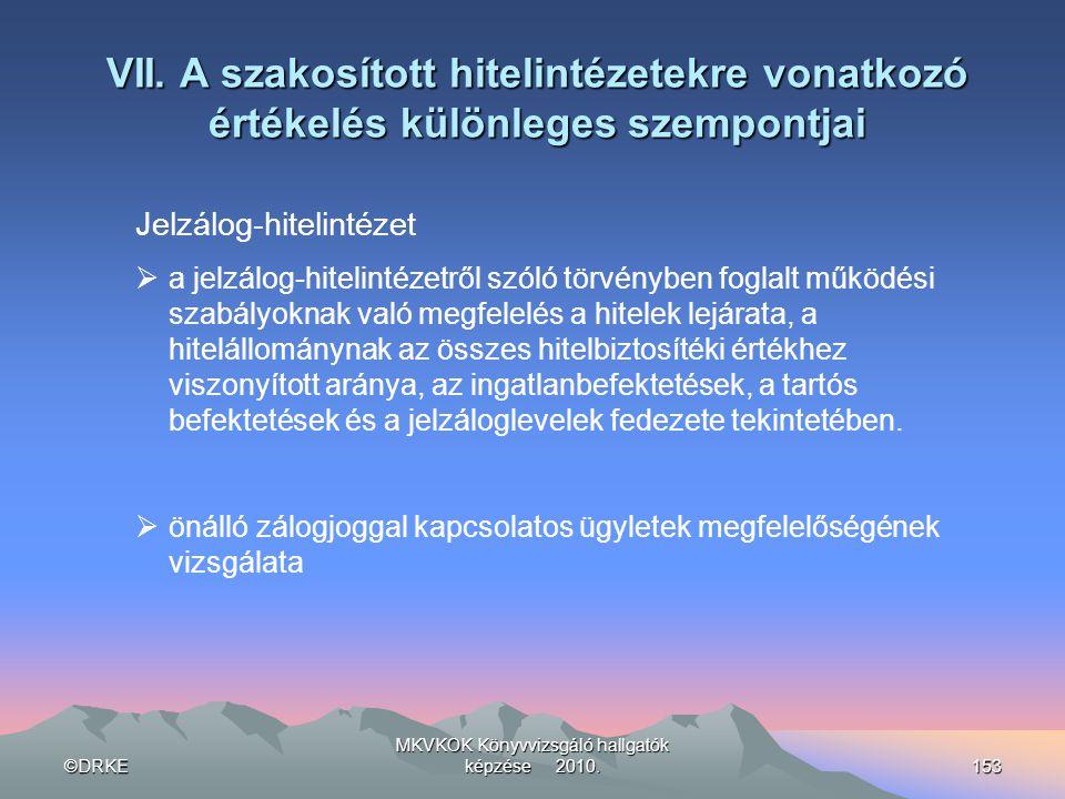 ©DRKE MKVKOK Könyvvizsgáló hallgatók képzése 2010.153 VII. A szakosított hitelintézetekre vonatkozó értékelés különleges szempontjai Jelzálog-hitelint