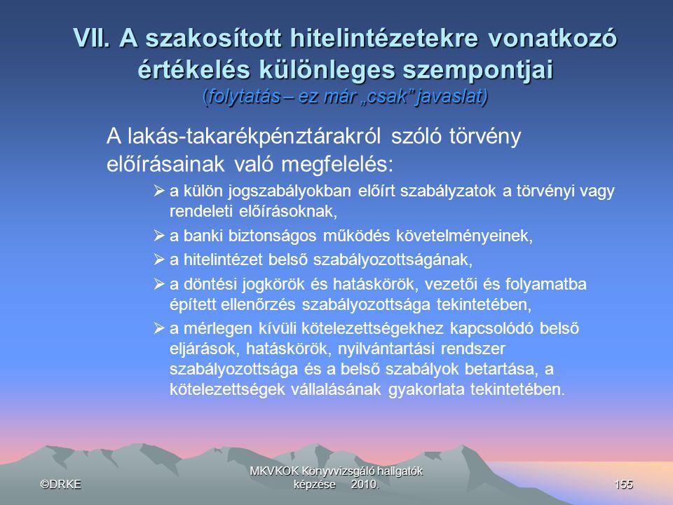 ©DRKE MKVKOK Könyvvizsgáló hallgatók képzése 2010.155 VII. A szakosított hitelintézetekre vonatkozó értékelés különleges szempontjai (folytatás – ez m