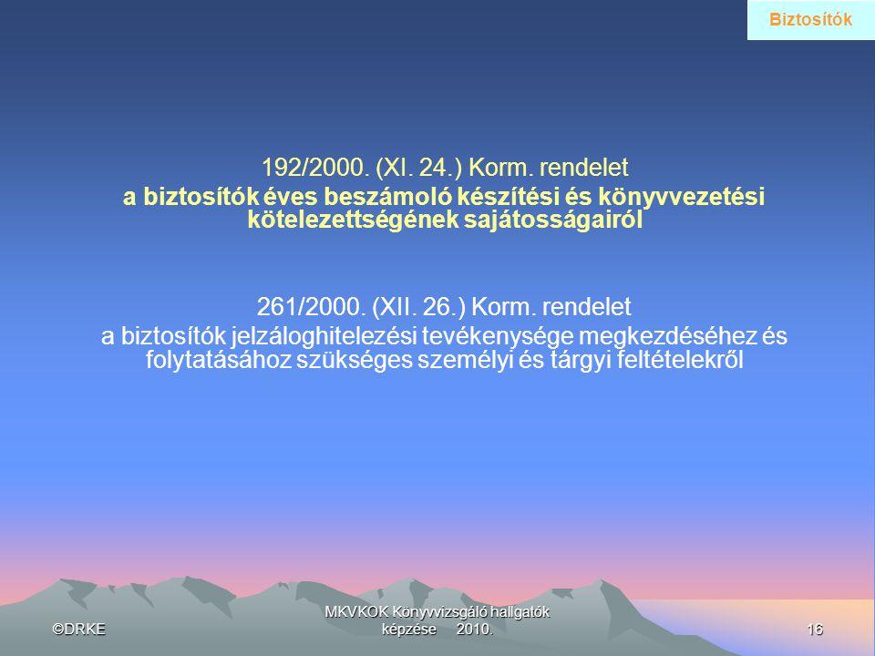 ©DRKE16 MKVKOK Könyvvizsgáló hallgatók képzése 2010. 192/2000. (XI. 24.) Korm. rendelet a biztosítók éves beszámoló készítési és könyvvezetési kötelez