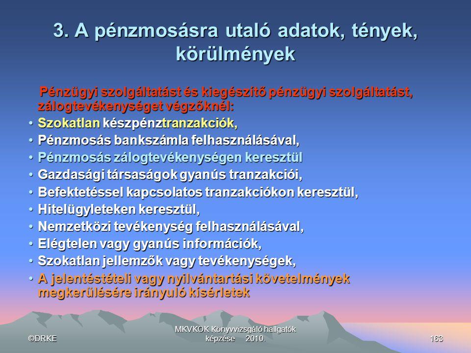 ©DRKE MKVKOK Könyvvizsgáló hallgatók képzése 2010.163 3. A pénzmosásra utaló adatok, tények, körülmények Pénzügyi szolgáltatást és kiegészítő pénzügyi